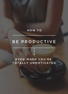 How To Be Productive Even When You're Unmotivated - Creatives in Transit