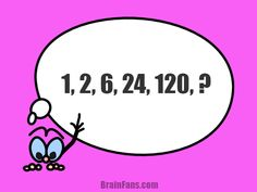 Brain teaser - Number And Math Puzzle - Number sequence puzzle with answer - 1,2,6,24,120,? Can you find a pattern and answer this puzzle fast?