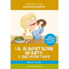 La Alimentación infantil y sus dificultades : guía pedagógica con casos prácticos / [Jesús Jarque García]