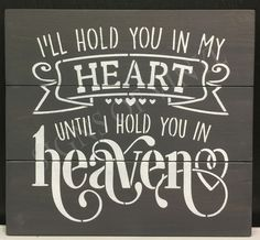 I'll hold you in my heart until I hold you in heaven.