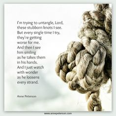 Struggles, trials, knots, God can help, surrender, trusting God, poetry, Anne Peterson www.annepeterson.com