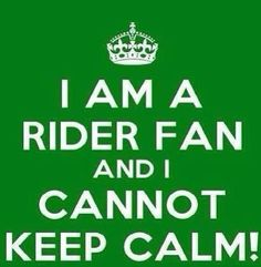 I am a Rider fan and I cannot keep calm! American Football League, Best Football Team, Go Rider, Saskatchewan Roughriders, Grey Cup, Saskatchewan Canada, Association Football, Rough Riders, Writing Inspiration