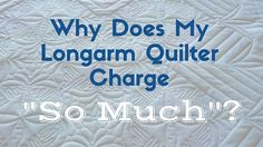 I belong to several FaceBook groups for quilters. One of these is for those of us who make our living (or TRY to) from longarm quilting. Recently one of the longarm quilters showed a beautiful customer quilt she finished that took her sixty hours to complete. S…I…X…T…Y…HOURS…! She did an AMAZING job, and everyone was in awe of the quilting she had done on the quilt. It was obvious she had used all of her talent, training and PASSION for quilting to turn this top into a show stopper. And do…