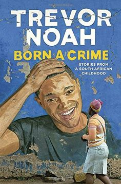Born a Crime: Stories from a South African Childhood Spie...