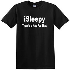 iSleepy There's a Nap For That Adult Funny T-shirt by HeartMyTees