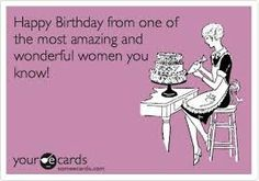 13 hilariously funny ecards ecards happy birthday and smartphone quote image happy birthday from one of the most amazing and wonderful women you funny birthday ecards for women bookmarktalkfo Choice Image