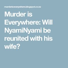 Murder is Everywhere: Will NyamiNyami be reunited with his wife?
