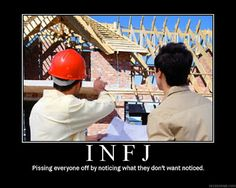 """INFJ Pissing everyone off by noticing what they don't want noticed."""