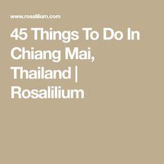 45 Things To Do In Chiang Mai, Thailand | Rosalilium