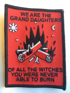 """we are the grand daughters of all the witches you were never able to burn"" patch grunge Wiccan, Witchcraft, Pagan Witch, Slytherin, Hawke Dragon Age, Maleficarum, Whatever Forever, Embroidery Designs, E Mc2"