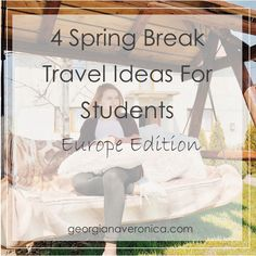4 Spring Break Travel Ideas For Students   Europe Edition