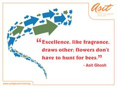 Excellence, like fragrance, draw other; flowers don't have to hunt for bees. - Asit Ghosh ‪#‎Quotes‬ ‪#‎Asit‬#Ghosh#FFT#ThoughtDrops