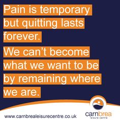 Pain is temporary. http://www.carnbrealeisurecentre.co.uk