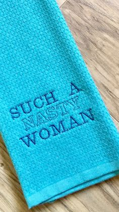 A personal favorite from my Etsy shop https://www.etsy.com/listing/473085110/such-a-nasty-woman-teal-hand-towel