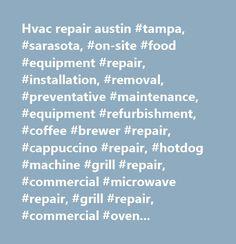Hvac repair austin #tampa, #sarasota, #on-site #food #equipment #repair, #installation, #removal, #preventative #maintenance, #equipment #refurbishment, #coffee #brewer #repair, #cappuccino #repair, #hotdog #machine #grill #repair, #commercial #microwave #repair, #grill #repair, #commercial #oven #repair, #water #filtration #system #repair, #safe #repair, #ice #maker #repair, #fountain #machine #repair, #refrigerator #repair, #walk #in #cooler #repair, #freezer #repair, #walk #in #freezer…