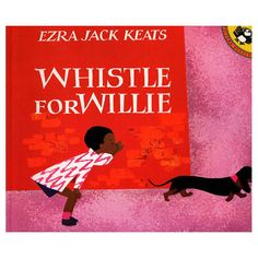 Whistle for Willie ~ Ezra Jack Keats (youngers)