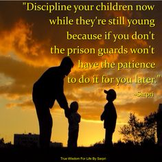 """""""One of the challenges of parenting is that you're dealing with an individual who is growing and changing. Make a commitment to your child's discipline, and be consistent in your behavior toward them. Any lessons they can learn now about how the consequences of their choices will affect their adult lives in the future."""" ~Sarpri"""