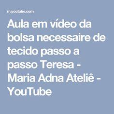 Aula em vídeo da bolsa necessaire de tecido passo a passo Teresa - Maria Adna Ateliê - YouTube
