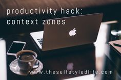Productivity Hack: Context Zones | the self-styled life