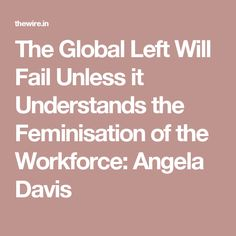 The Global Left Will Fail Unless it Understands the Feminisation of the Workforce: Angela Davis