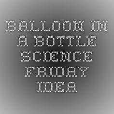 Balloon In A Bottle - SCIENCE FRIDAY IDEA