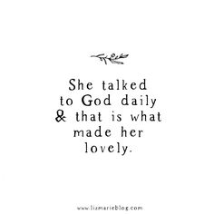 She talked to God daily, and that is what made her lovely.