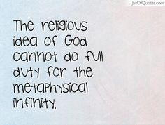 The religious idea of God cannot do full duty for the metaphysical infinity.  #quotes #love #sayings #inspirational #motivational #words #quoteoftheday #positive