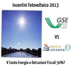 Fotovoltaico incentivi 2013 V conto-energia o detrazioni- fiscali 50-36%?