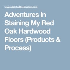 Adventures In Staining My Red Oak Hardwood Floors (Products & Process)