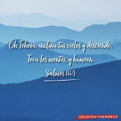 Oh Jehová, inclina tus cielos y desciende; Toca los montes, y humeen. Salmos 144:5 #Jesús #Dios #Padre #EspírituSanto #Evangelio #leyendosalmos #Vida #Amor #Jesusontheweb #Ideas #solovedtheworld
