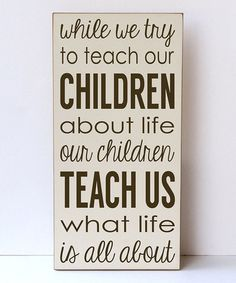 while we try to teach our children about life, our children teach US what life is all about. #zulily #ad *so true