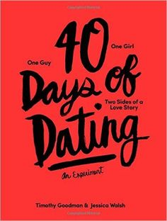 40 Days of Dating: An Experiment: Jessica Walsh, Timothy Goodman: 9781419713842: Amazon.com: Books