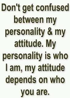 Words of Wisdom.Don't get confused between my personality & my attitude. My personality is who I am, my attitude depends on who you are. Great Quotes, Quotes To Live By, Me Quotes, Funny Quotes, Inspirational Quotes, People Quotes, Quotes About Jealous People, Jealous Friends Quotes, Cocky Quotes
