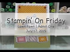 Stampin' On Friday July 17, 2015   Lawn Fawn Admit One - YouTube
