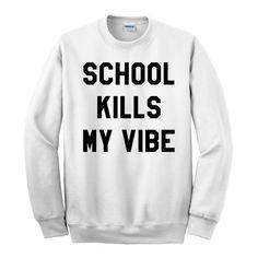 School Kills My Vibe Sweatshirt  Free Ship  School by impulsee
