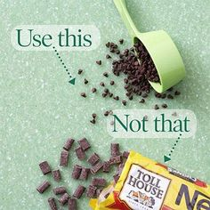 Use mini chocolate chips, not chocolate chunks.