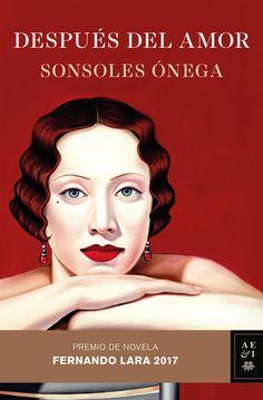 Después del amor, de Sonsoles Ónega. Una inolvidable historia de amor clandestino que atravesó una guerra y superó todas las barreras sociales.