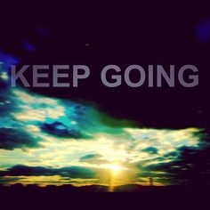 Keep Going. My mantra for 2012.