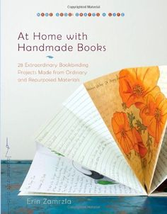 At Home with Handmade Books: 28 Extraordinary Bookbinding Projects Made from Ordinary and Repurposed Materials (Make Good: Crafts + Life) by Erin Zamrzla