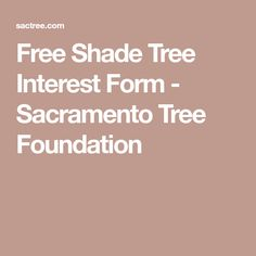 Free Shade Tree Interest Form - Sacramento Tree Foundation