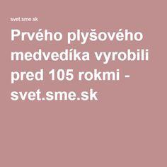 Prvého plyšového medvedíka vyrobili pred 105 rokmi - svet.sme.sk