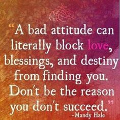 A Bad Attitude Can Literally Block Love - Live Life Happy Life Quotes Love, Great Quotes, Quotes To Live By, Inspirational Quotes, Awesome Quotes, Motivational Quotes, Random Quotes, Fantastic Quotes, Funny Quotes