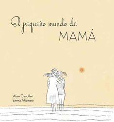 """Alain Cancilleri / Emma Altomare. """"El pequeño mundo de mamá"""". Ediciones B"""