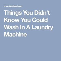 Things You Didn't Know You Could Wash In A Laundry Machine