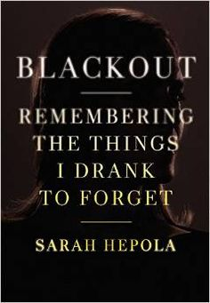 """A blackout drinker untangles the mystery of her alcoholism in """"Blackout: Remembering the Things I Drank to Forget"""" by Sarah Hepola"""