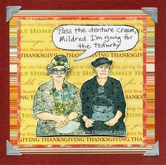 """""""Pass the denture cream, Mildred, I'm going for the Tofurky."""" Funny card tutorial at I Gotta Create! Diy Thanksgiving Cards, Friends Thanksgiving, Vegetarian Thanksgiving, Funny Old People, Senior Humor, Haha Funny, Funny Stuff, Cards For Friends, Card Tutorials"""