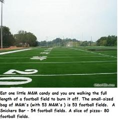 I heard this  in a talk several years ago.  Thought of it this morning and found the quote.  M's and football fields.  Quote from Walk the Weight Off.