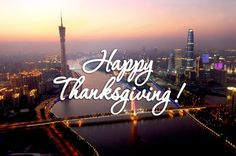 Thank you for supporting Guangzhou China for the past few months, we will continue to bring you the latest and hottest things about Guangzhou. Happy Thankgiving!
