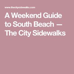 A Weekend Guide to South Beach — The City Sidewalks