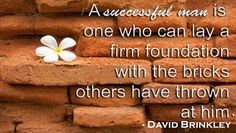 A successful man is one who can lay a firm foundation with the bricks others have thrown at him David Brinkley, Missing You Quotes, Success Quotes, Foundation, Inspirational Quotes, Canning, Motivation, Words, Bricks